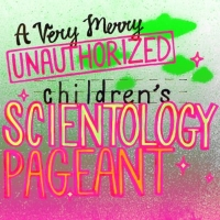 A VERY MERRY UNAUTHORIZED CHILDREN'S SCIENTOLOGY PAGEANT Makes NJ Premiere at Art Hou Photo