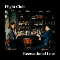 Flight Club Releases New EP RECREATIONAL LOVE