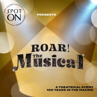 BWW NEWS:  Spot-On Entertainment Announces ROAR! THE MUSICAL Will Broadcast Virtually Photo