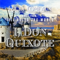 Ricky Comeaux Is Tilting Windmills With New Single 'I, Don Quixote' Photo