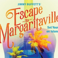 Broadway Palm Adds JIMMY BUFFETT'S ESCAPE TO MARGARITAVILLE to 29th Season