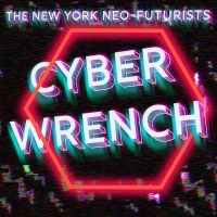 New York Neo-Futurists Present CYBERWRENCH Photo