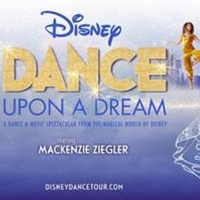 DISNEY DANCE UPON A DREAM Starring Mackenzie Ziegler is Coming to San Antonio