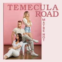 Temecula Road Release Single 'Maybe Not' via All Digital Platforms