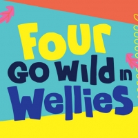 Indepen-dance 4 Will Bring FOUR GO WILD IN WELLIES to The Duke on 42nd Street