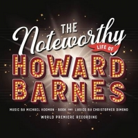 World Premiere Recording Of THE NOTEWORTHY LIFE OF HOWARD BARNES Set for Release