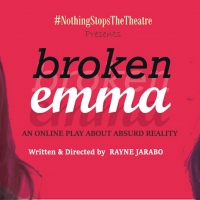 #NothingStopsTheTHEATRE Premieres BROKEN EMMA Tonight, 7 p.m.