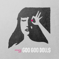 Goo Goo Dolls Announce Release of MIRACLE PILL (DELUXE EDITION)