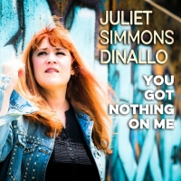 Juliet Simmons Dinallo Releases Digital Pre-Order For New Single 'You Got Nothing On Me'