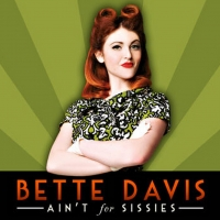 BETTE DAVIS AIN'T FOR SISSIES Adds Streaming And In-person Shows Through November 12 Photo