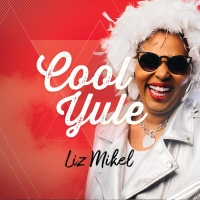BWW CD Review: COOL YULE By Liz Mikel Bringing Some Smoky Jazz & Blues To The Festivi Photo