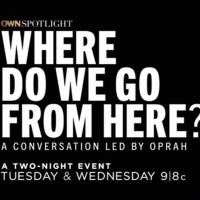 Oprah Winfrey to Host OWN SPOTLIGHT: WHERE DO WE GO FROM HERE? Photo