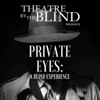 BWW Feature: PRIVATE EYES: A BLIND EXPERIENCE by ArtsUp!LA Theatre By The Blind Photo