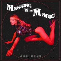 Anabel Englund Drops Debut Album 'Messing With Magic' Photo