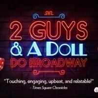 BWW Previews: 2 GUYS & A DOLL DO BROADWAY at Delray Beach Playhouse/Mizner Park Cultu Photo