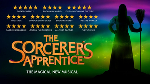 THE SORCERER'S APPRENTICE- Strictly Limited Season for the Magical New Musical