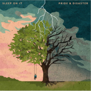 Sleep On It Announce New Album PRIDE & DISASTER