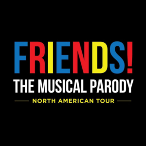 Review: FRIENDS! The Musical Parody Offers an Uncensored, Fast-Paced, Music-Filled Romp of the Popular TV Series