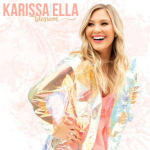 Karissa Ella Releases New EP Blossom Lauded by Taste of Country, Parade.com