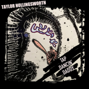 Taylor Hollingsworth Shares New Single TAP DANCIN DADDY