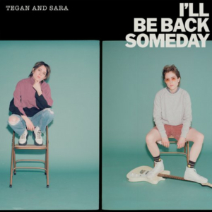 Tegan and Sara's New Single I'LL BE BACK SOMEDAY Is Out Now