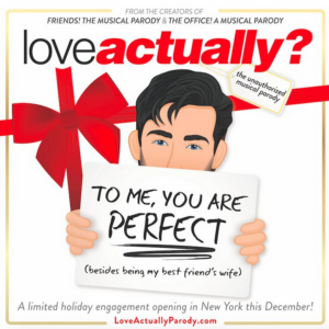 LOVE ACTUALLY? The Unauthorized Musical Parody to Play Limited Run This Winter