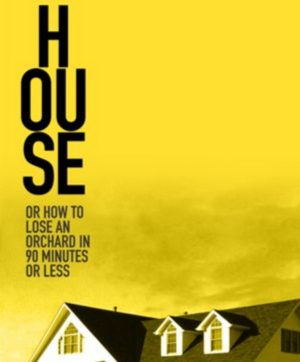 Theater Mitu Premieres HOUSE OR HOW TO LOSE AN ORCHARD IN 90 MINUTES OR LESS