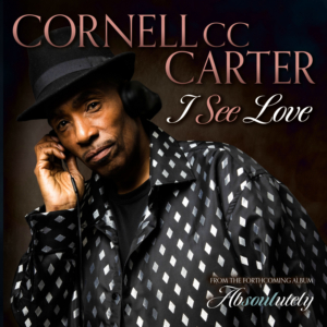 Internationally Acclaimed Soul Artist Cornell CC Carter To Release New Single I SEE LOVE