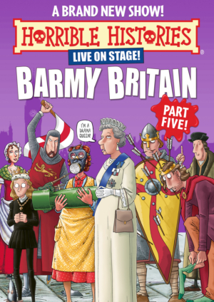 Birmingham Stage Co Announce The World Premiere Of HORRIBLE HISTORIES: BARMY BRITAIN – PART FIVE