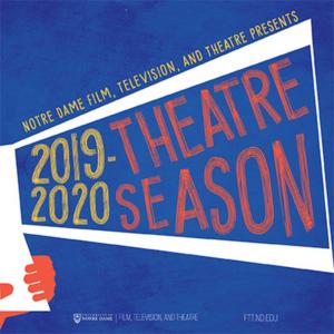 Notre Dame's Department of Film, Television, and Theatre Announces The 2019-2020 Theatre Season