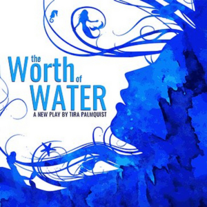 Clutch Productions Will Present Tira Palmquist's THE WORTH OF WATER At HERE