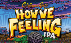 California Roots Music and Arts Festival Partners With Altamont Beer Works To Announce How We Feeling IPA