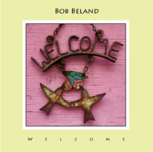 Bob Beland Releases New Album WELCOME