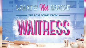 BWW Album Review: Opening Up WAITRESS's Bonus Tracks from WHAT'S NOT INSIDE