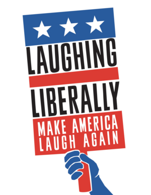 Laughing Liberally Will Present MAKE AMERICA LAUGH AGAIN Off-Broadway