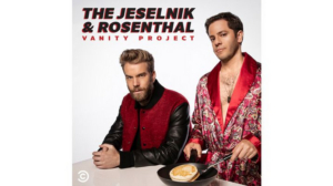 Comedy Central Renews THE JESELNIK AND ROSENTHAL VANITY PROJECT Podcast for a Second Season
