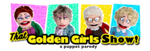 THAT GOLDEN GIRLS SHOW: A PUPPET PARODY Comes to The Marcus Center