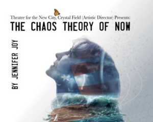 THE CHAOS THEORY OF NOW Comes to Theater For The New City