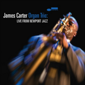 Saxophone Master James Carter Releases Blue Note Debut 'James Carter Organ Trio: Live From Newport Jazz'