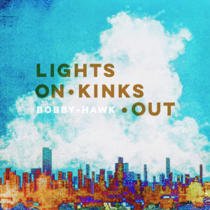 Bobby Hawk to Release First Solo Album LIGHTS ON KINKS OUT