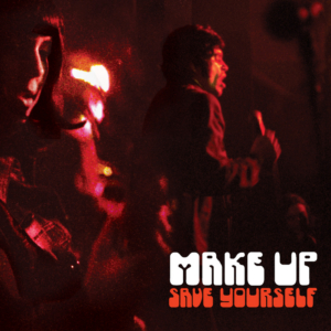 The Make-Up Reissues SAVE YOURSELF on Vinyl LP