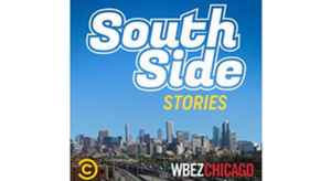 WBEZ Chicago, Comedy Central Collaborate On New Podcast SOUTH SIDE STORIES