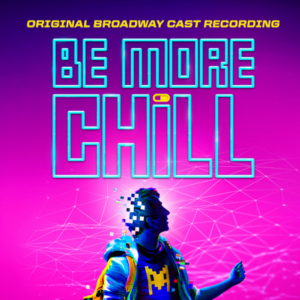 BE MORE CHILL Cast Recording on Vinyl Now Available