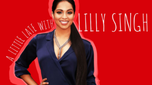 A LITTLE LATE WITH LILLY SINGH Announces First Guests