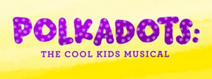 Cent. Stage Co. Presents POLKADOTS: THE COOL KIDS MUSICAL