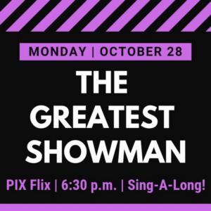 WCT Presents PIX Flix: THE GREATEST SHOWMAN
