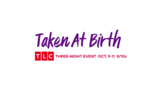 TLC Presents Three-Night Television Event TAKEN AT BIRTH