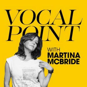 Martina McBride Launches New Podcast 'Vocal Point with Martina McBride'