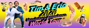 Tim & Eric Bring Their 'Mandatory Attendance' World Tour to Australia