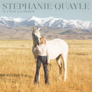 Stephanie Quayle Releases Latest EP IF I WAS A COWBOY